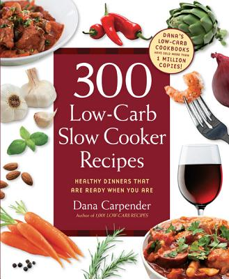 300 Low-Carb Slow Cooker Recipes By Carpender, Dana